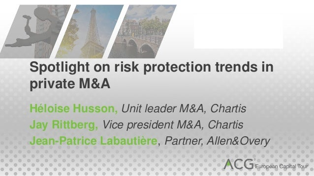 Spotlight on risk protection trends inprivate M&AHéloise Husson, Unit leader M&A, ChartisJay Rittberg, Vice president M&A,...