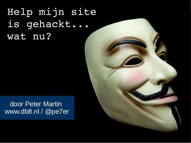 Help mijn site  is gehackt...  wat nu?  door Peter Martin  www.db8.nl / @pe7er