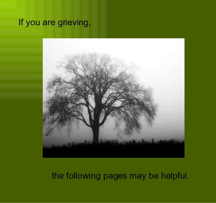 <ul><li>If you are grieving,   </li></ul>the following pages may be helpful.