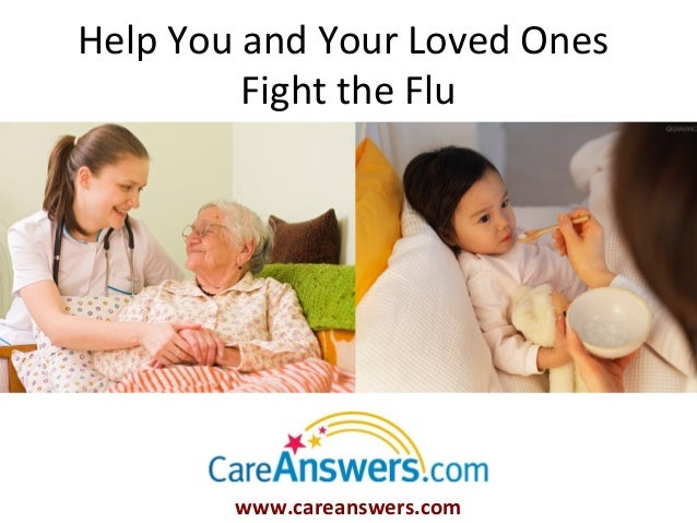Help You and Your Loved Ones         Fight the Flu        www.careanswers.com