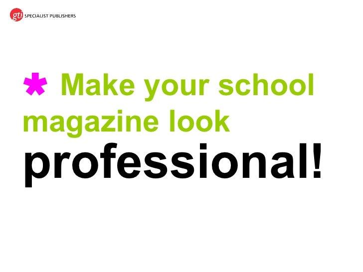    Make your school magazine look professional!