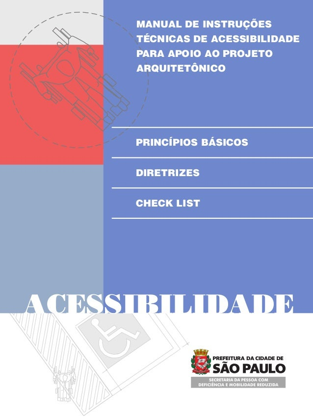 PRINCÍPIOS BÁSICOSDIRETRIZESCHECK LISTACESSIBILIDADEMANUAL DE INSTRUÇÕESTÉCNICAS DE ACESSIBILIDADEPARA APOIO AO PROJETOARQ...