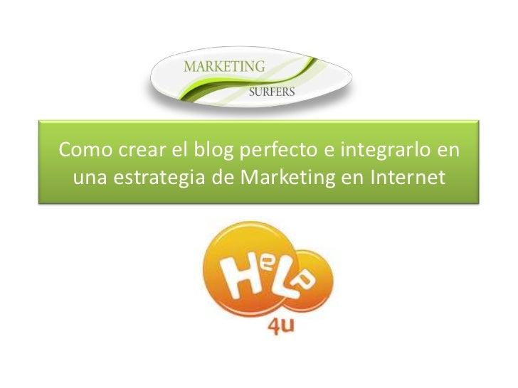 Como crear el blog perfecto e integrarlo en una estrategia de Marketing en Internet<br />