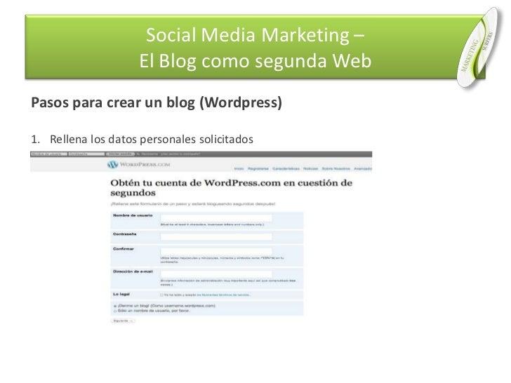 Pasos para crear un blog (Wordpress)<br />Rellena los datos personales solicitados<br />Social Media Marketing –El Blog co...