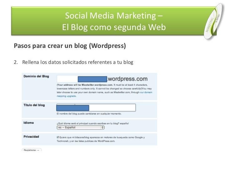 Pasos para crear un blog (Wordpress)<br />Rellena los datos solicitados referentes a tu blog<br />Social Media Marketing –...