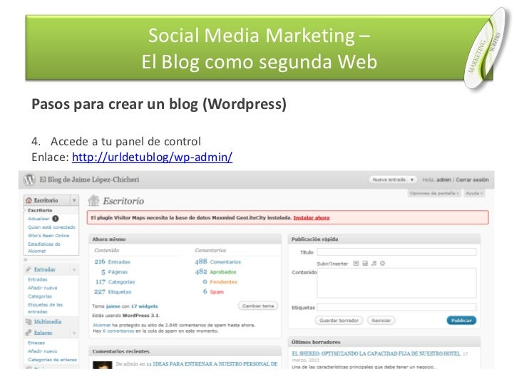 Pasos para crear un blog (Wordpress)<br />Accede a tu panel de control <br />Enlace: http://urldetublog/wp-admin/<br />Soc...