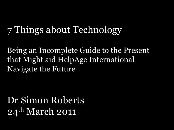 7Things about TechnologyBeing an Incomplete Guide to the Present that Might aid HelpAge International Navigate the FutureD...