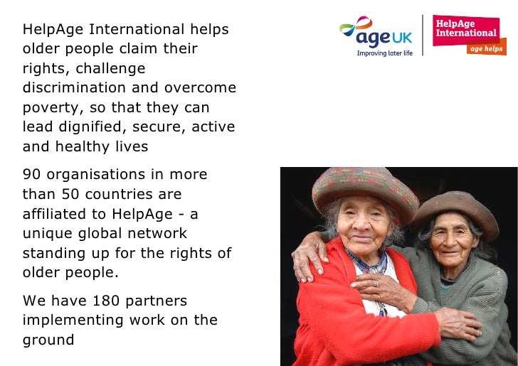 HelpAge International helps older people claim their rights, challenge discrimination and overcome poverty, so that they c...