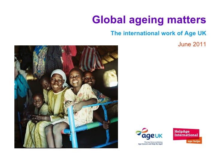 Global ageing matters The international work of Age UK June 2011