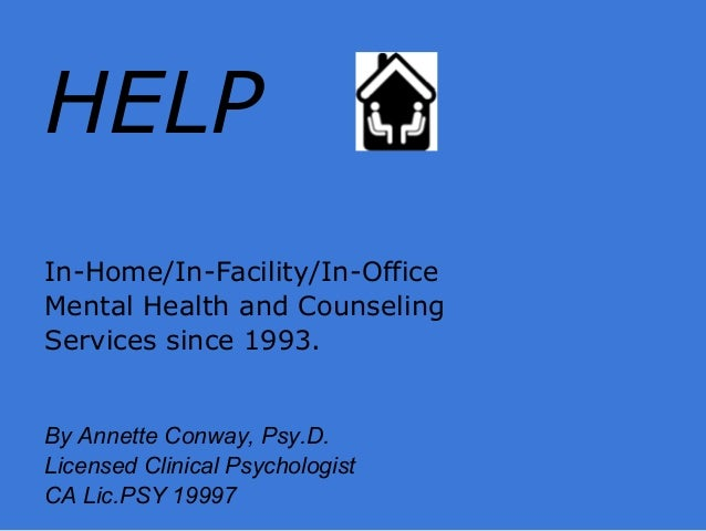 HELPIn-Home/In-Facility/In-OfficeMental Health and CounselingServices since 1993.By Annette Conway, Psy.D.Licensed Clinica...