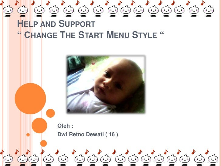 "HELP AND SUPPORT"" CHANGE THE START MENU STYLE ""        Oleh :        Dwi Retno Dewati ( 16 )"