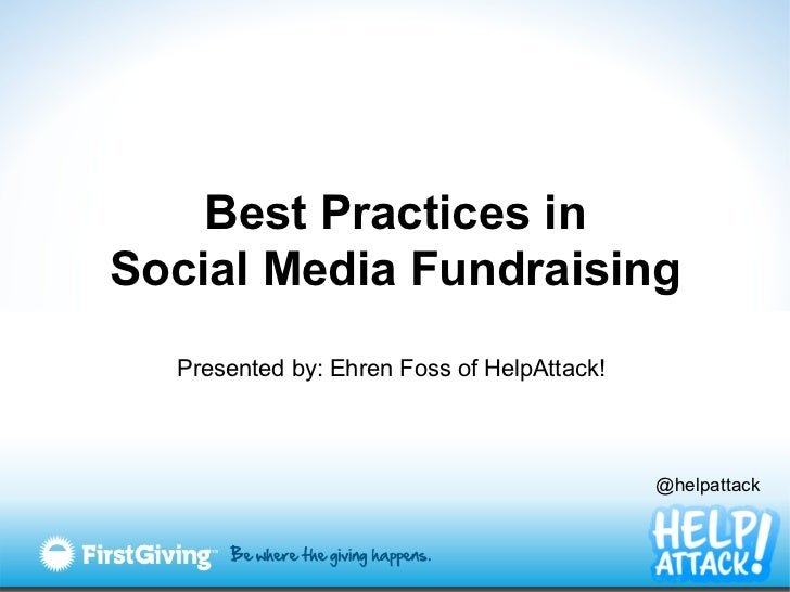 Best Practices inSocial Media Fundraising  Presented by: Ehren Foss of HelpAttack!                                        ...