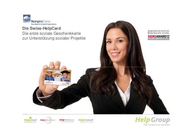 Die Swiss-HelpCard                    Ausgezeichnet durch dieDie erste soziale Geschenkkarte       Medienbranche mit demzu...