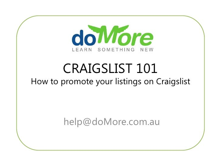CRAIGSLIST 101How to promote your listings on Craigslist<br /> help@doMore.com.au<br />