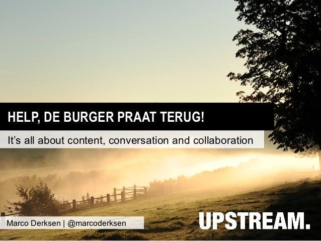 HELP, DE BURGER PRAAT TERUG!It's all about content, conversation and collaborationMarco Derksen | @marcoderksen