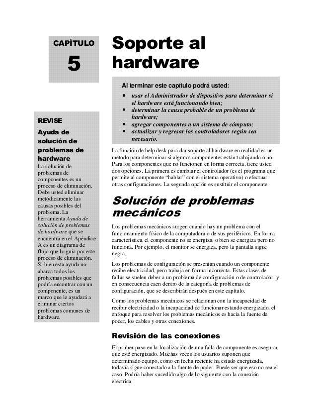 Soporte al hardware La función de help desk para dar soporte al hardware en realidad es un método para determinar si algun...
