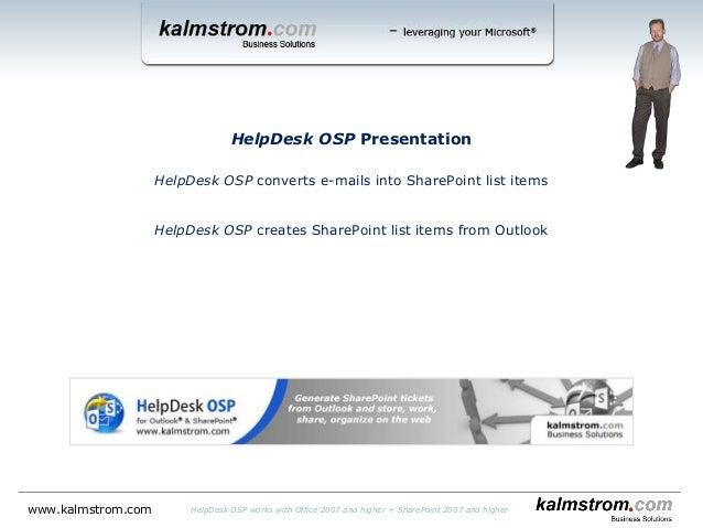 HelpDesk OSP Presentation HelpDesk OSP converts e-mails into SharePoint list items HelpDesk OSP creates SharePoint list it...