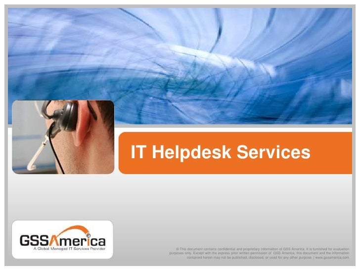IT Helpdesk Services<br />© This document contains confidential and proprietary information of GSS America. It is furnishe...