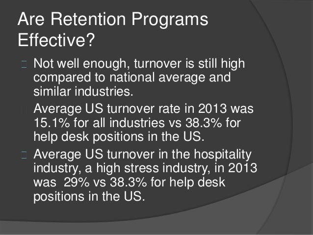 high staff turnover in the hospitality In response to the many, many requests received and continuing a long tradition here at the force, i am pleased to bring you the latest turnover rates by industry, provided to us by compdata surveys.