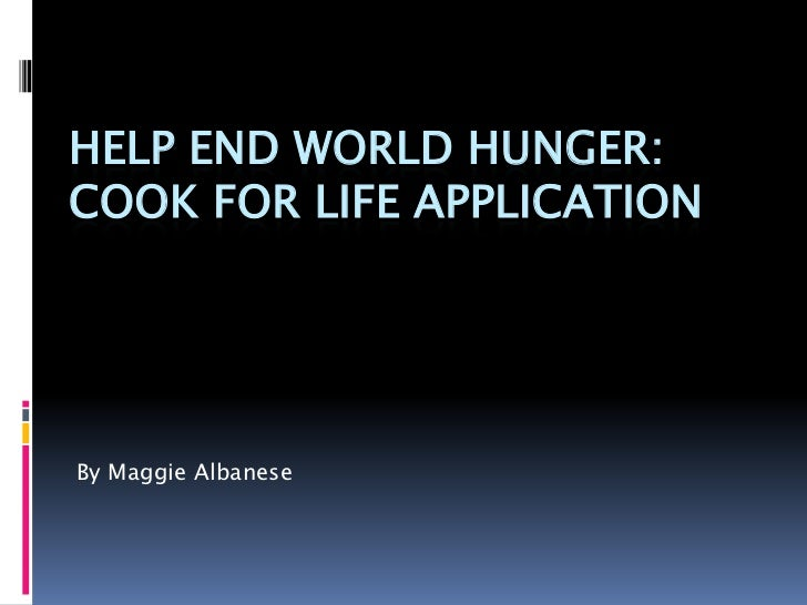 HELP END WORLD HUNGER:COOK FOR LIFE APPLICATIONBy Maggie Albanese