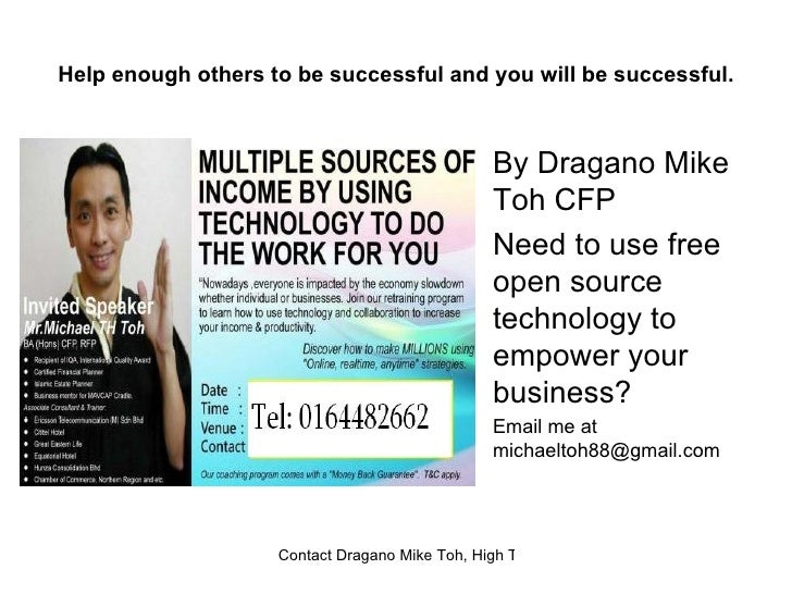 Help enough others to be successful and you will be successful. <ul><li>By Dragano Mike Toh CFP </li></ul><ul><li>Need to ...