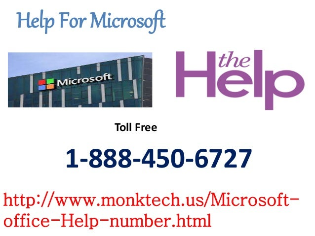 Help For Microsoft http://www.monktech.us/Microsoft- office-Help-number.html 1-888-450-6727 Toll Free