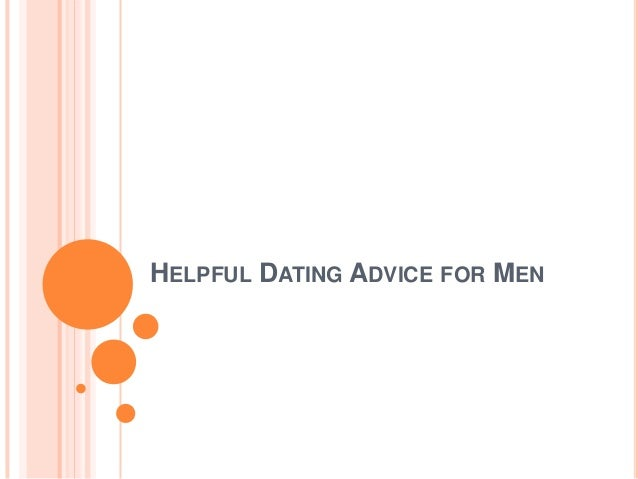 HELPFUL DATING ADVICE FOR MEN