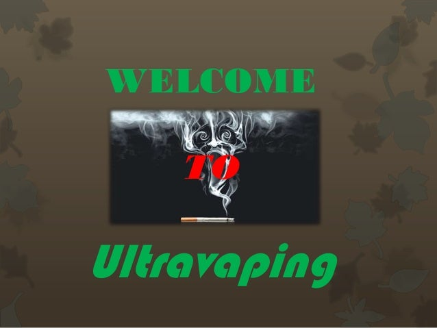 WELCOME TO Ultravaping