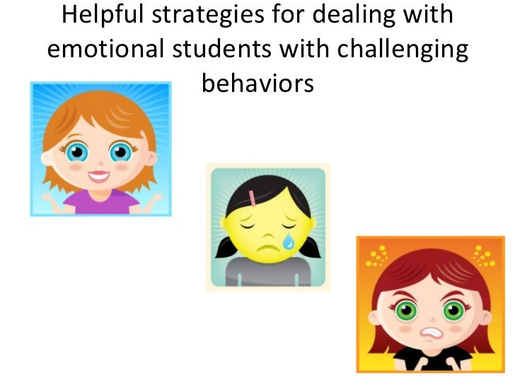 Helpful strategies for dealing with emotional students with challenging behaviors