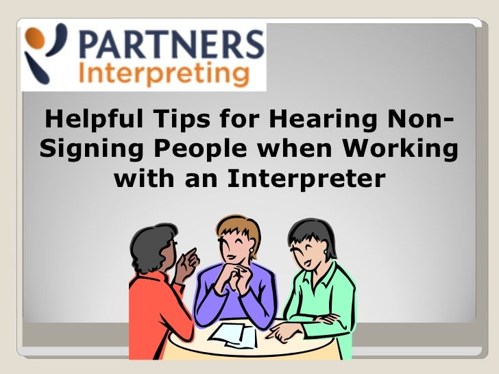 Helpful Tips for Hearing Non-Signing People when Working with an Interpreter