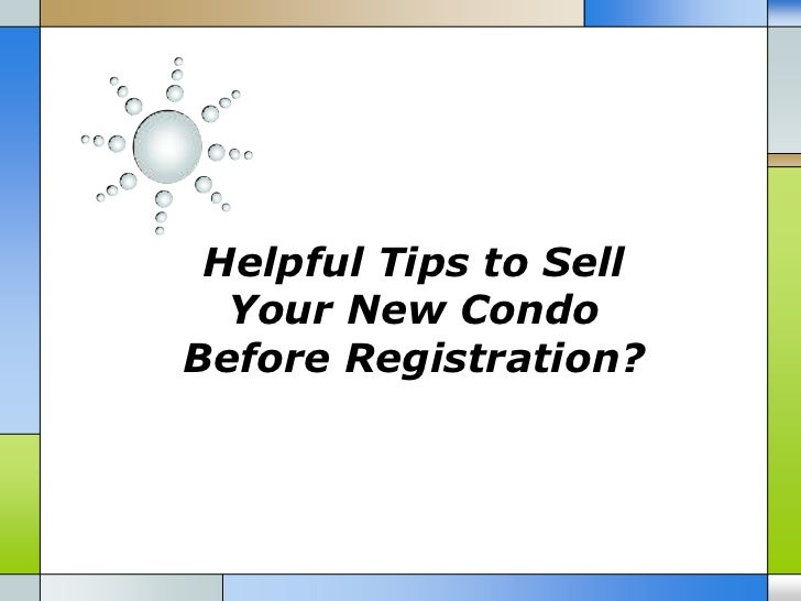 Helpful Tips to Sell  Your New CondoBefore Registration?