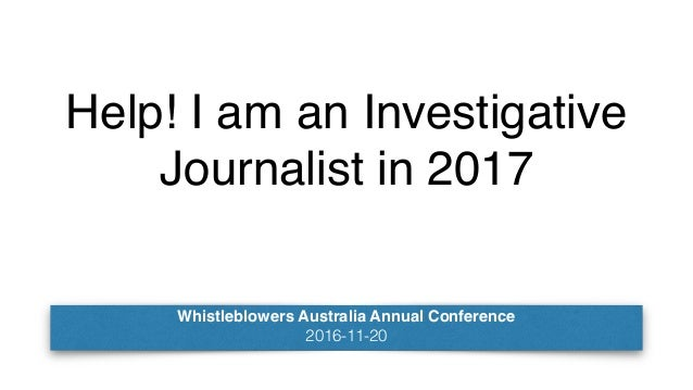 Help! I am an Investigative Journalist in 2017 Whistleblowers Australia Annual Conference 2016-11-20