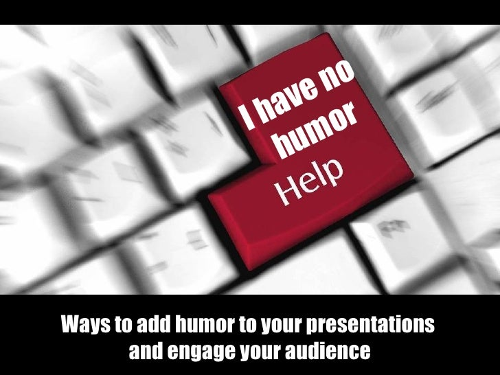 ve no                    I ha or                       h um     Ways to add humor to your presentations        and engage ...