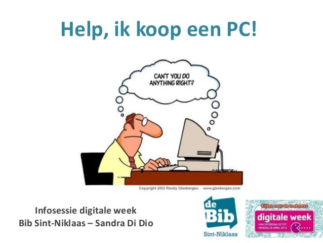Help, ik koop een PC!Infosessie digitale weekBib Sint-Niklaas – Sandra Di Dio