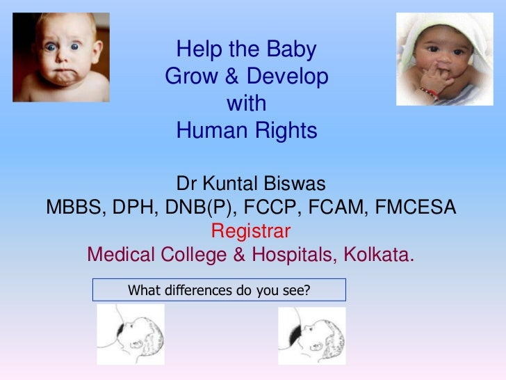 Help the Baby            Grow & Develop                  with             Human Rights            Dr Kuntal BiswasMBBS, DP...
