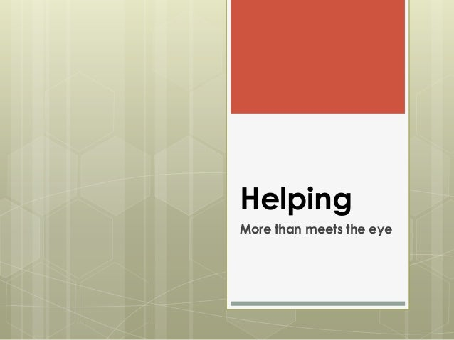 Helping More than meets the eye
