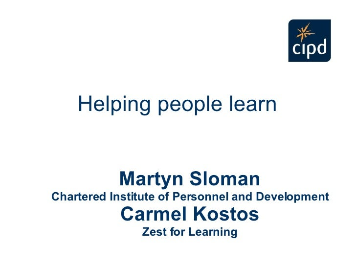 Martyn Sloman Chartered Institute of Personnel and Development Carmel Kostos Zest for Learning Helping people learn