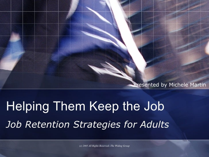 Helping Them Keep the Job Job Retention Strategies for Adults Presented by Michele Martin