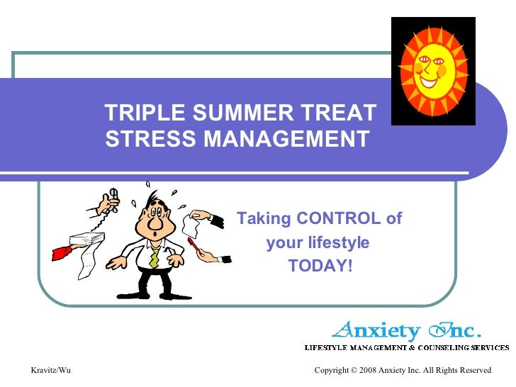 TRIPLE SUMMER TREAT STRESS MANAGEMENT  Taking CONTROL of  your lifestyle  TODAY!