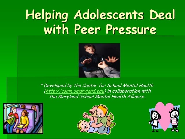 adolescence and peer pressure Adolescence and peer pressure as children grow, develop, and move into early adolescence, involvement with one's peers and the attraction of peer identification.