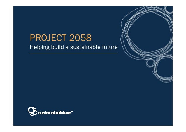 PROJECT 2058 Helping build a sustainable future