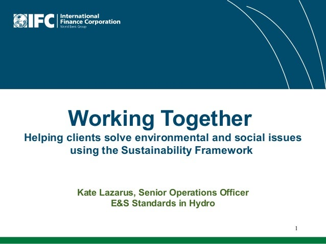 Working Together Helping clients solve environmental and social issues using the Sustainability Framework  Kate Lazarus, S...