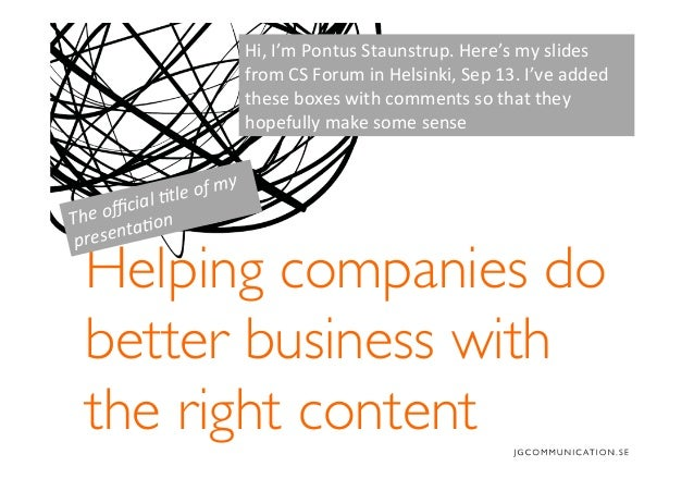 Helping companies do better business with the right content  The  official  �tle  of  my   presenta�on   Hi,  ...