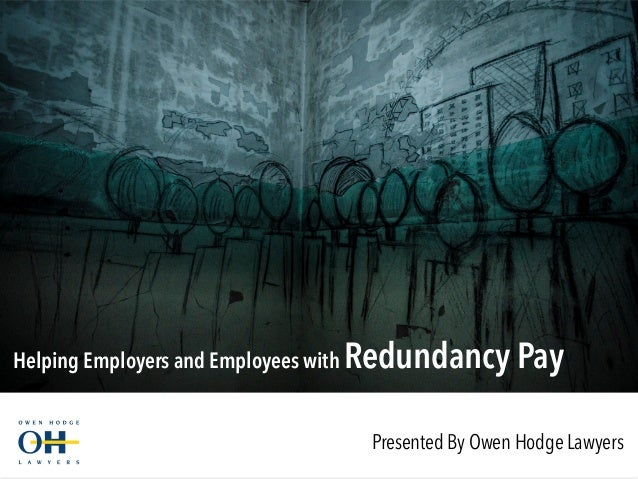 Presented By Owen Hodge Lawyers Helping Employers and Employees with Redundancy Pay