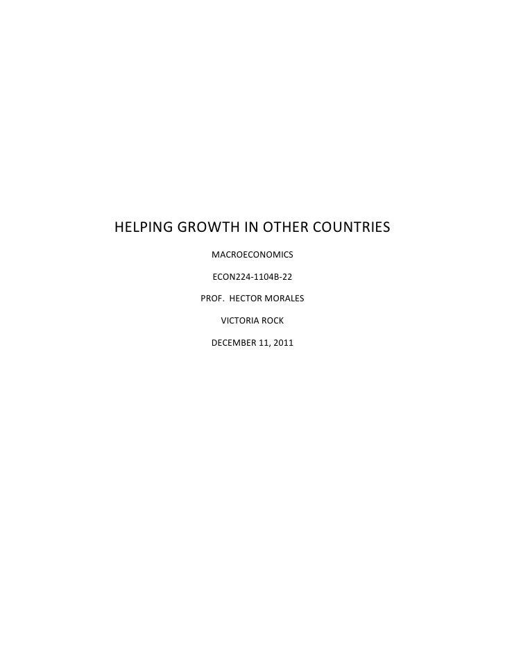 HELPING GROWTH IN OTHER COUNTRIES            MACROECONOMICS            ECON224-1104B-22          PROF. HECTOR MORALES     ...