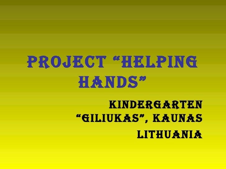 "Project ""Helping hands"" Kindergarten ""Giliukas"", Kaunas Lithuania"