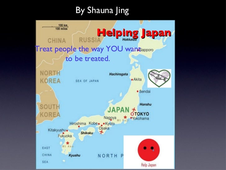 Helping Japan Treat people the way YOU want to be treated. By Shauna Jing