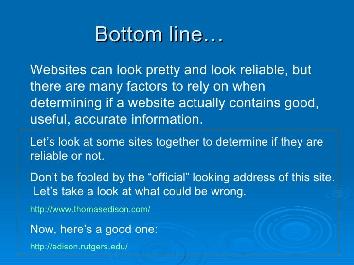 Bottom line… Websites can look pretty and look reliable, but there are many factors to rely on when determining if a websi...
