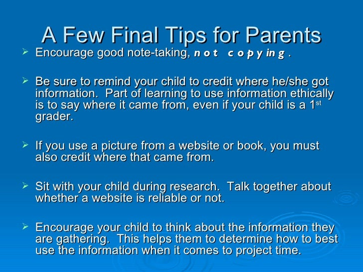 A Few Final Tips for Parents <ul><li>Encourage good note-taking,  not copying . </li></ul><ul><li>Be sure to remind your c...