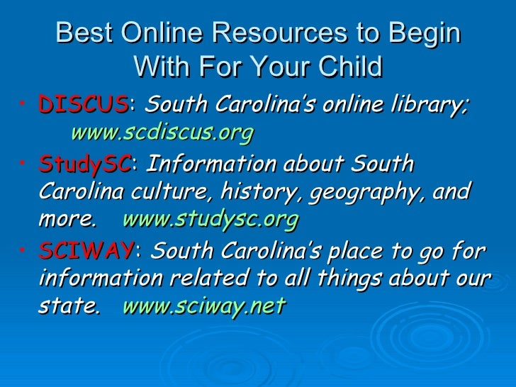 Best Online Resources to Begin With For Your Child <ul><li>DISCUS :  South Carolina's online library;  www.scdiscus.org </...